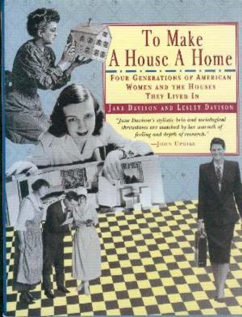 Image for To Make a House a Home : Four Generations of American Women and the Houses They Lived In