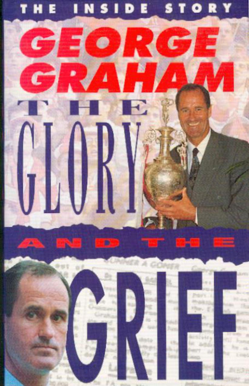 Image for George Graham : The Glory and the Grief: His Own Inside Story