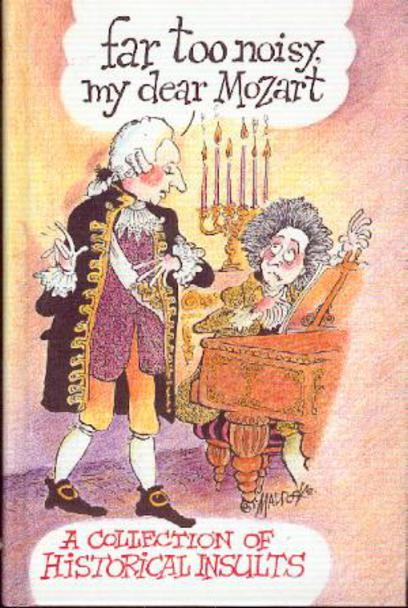Image for Far Too Noisy, My Dear Mozart: Collection of Historical Insults