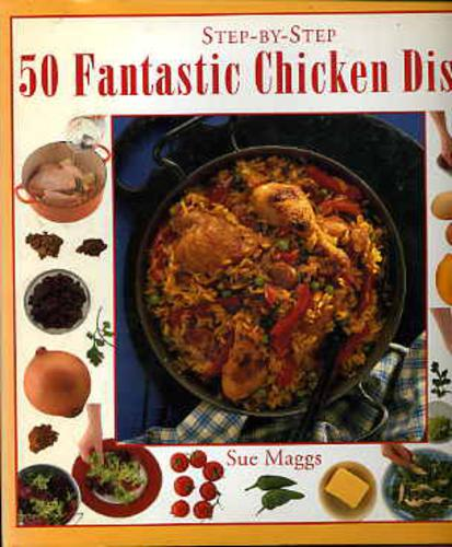 Image for Step By Step 50 Fantastic Chicken Dishes