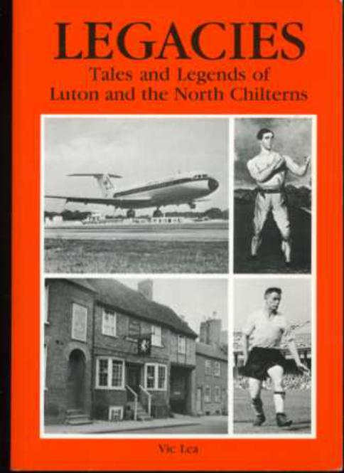 Image for Legacies : Tales and Legends of Luton and the North Chilterns