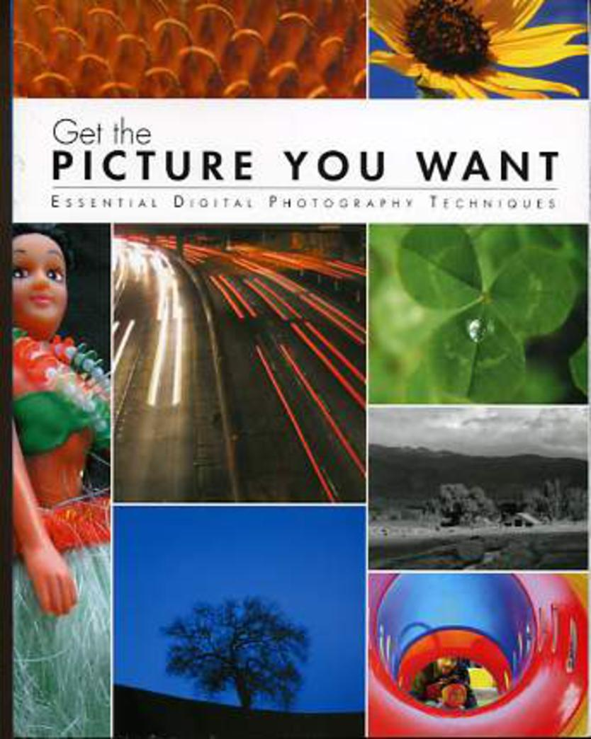 Image for Get the Picture You Want : Essential Digital Photography Techniques