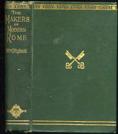 Image for The Makers of Modern Rome, In Four Books. I. Honourable Women Not A Few. II. The Popes Who made The Papacy. III. Lo Populo: And The Tribune Of The People. IV. The Popes Who Made The City.