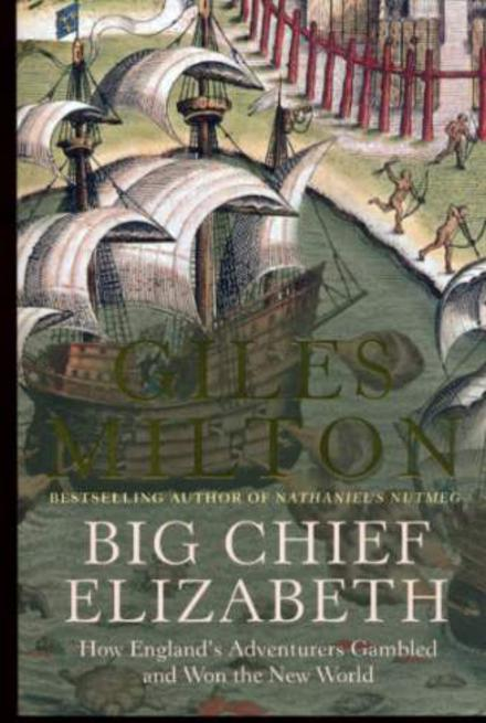 Image for Big Chief Elizabeth - How England's Adventurers Gambled and Won the New World