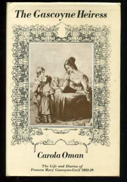 Image for The Gascoyne Heiress:the Life and Diaries of Frances Mary Gascoyne-Cecil, 1802-39 (SIGNED COPY):