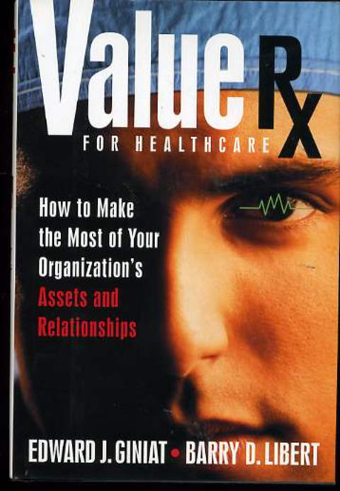 Image for Value Rx for Healthcare: How to Make the Most of Your Organization's Assets and Relationships