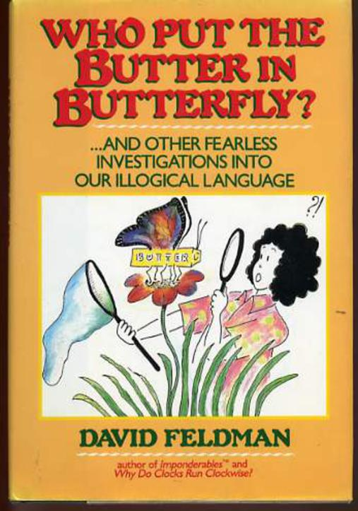 Image for Who Put the Butter in Butterfly? ...And Other Fearless Investigations Into Our Illogical Language