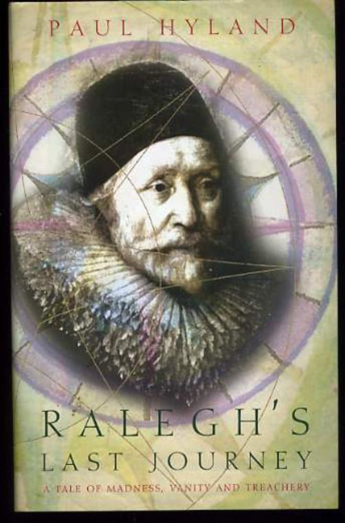 Image for Ralegh's Last Journey -  A Tale of Madness, Vanity and Treachery