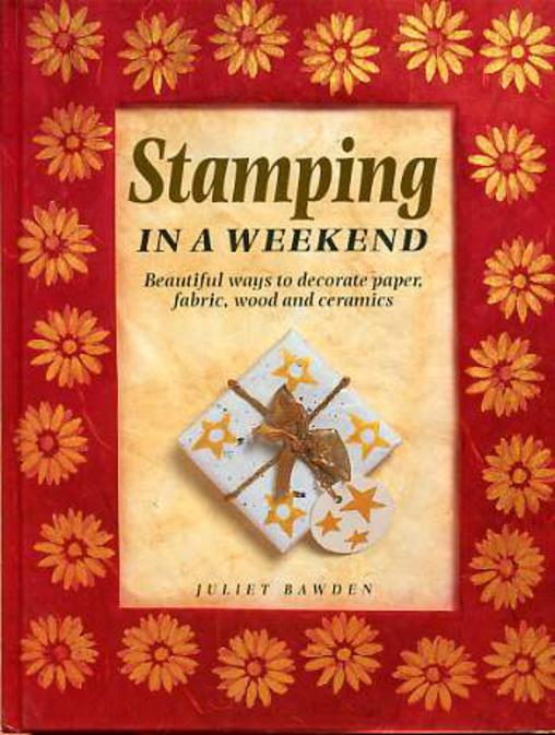 Image for Stamping in a Weekend : Beautiful Ways to Decorate Paper, Fabric, Wood and Ceramics.