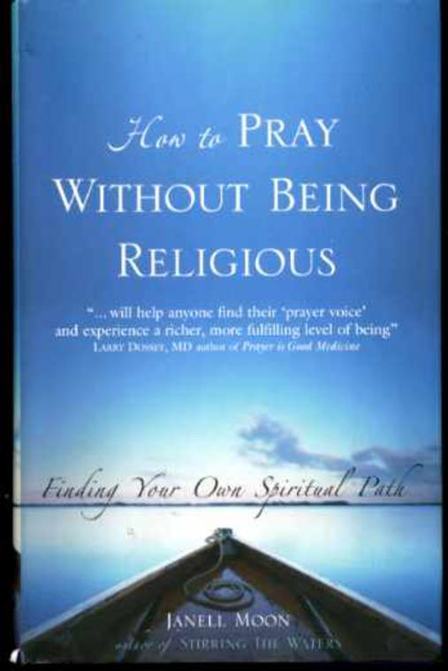 Image for How to Pray without Being Religious: Finding Your Own Spiritual Path