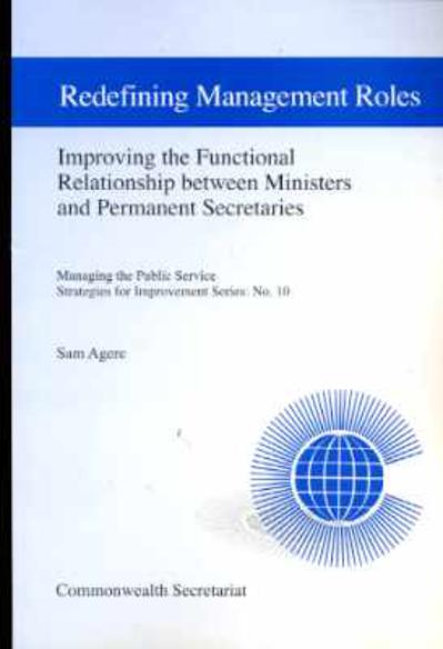 Image for Redefining Management Roles: Improving the Functional Relationship Between Ministers and Permanent Secretaries