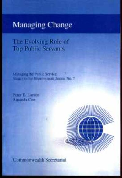 Image for Managing Change: The Evolving  Role of Top Public Servants