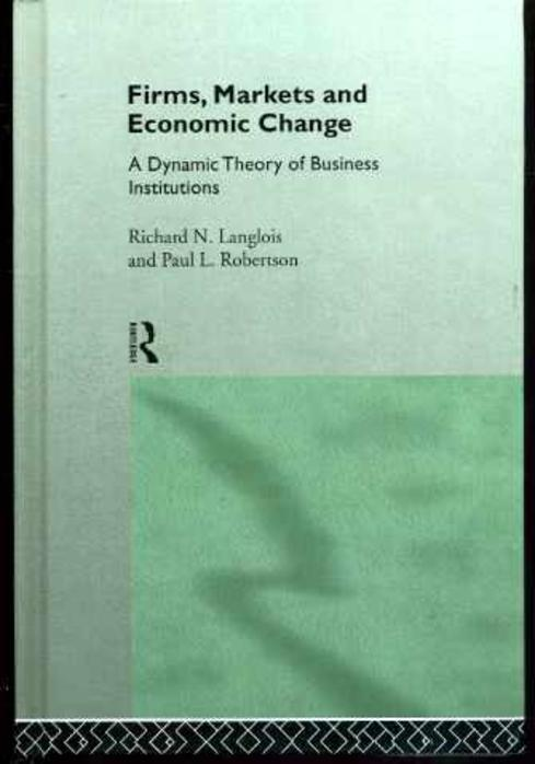 Image for Firms, Markets and Economic Change: A Dynamic Theory of Business Institutions