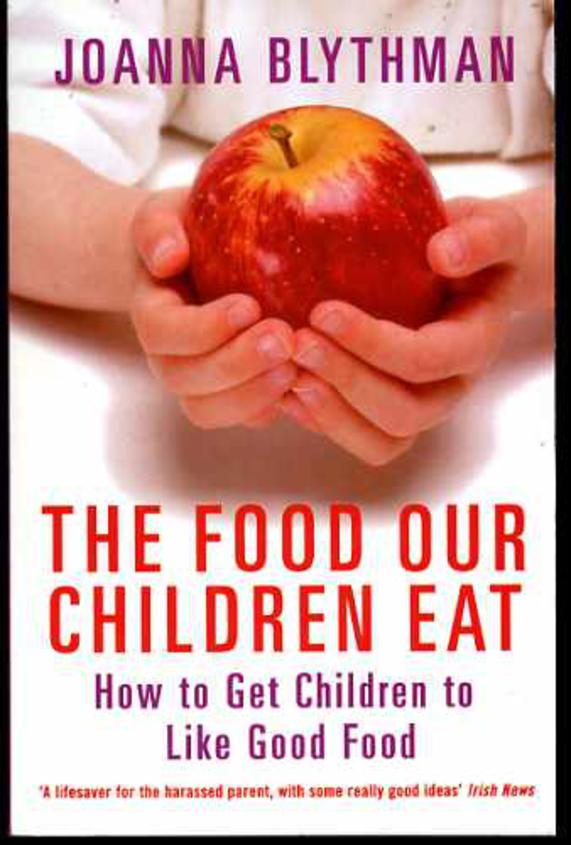 Image for The Food Our Children Eat,  How to Get Children to Like Good Food