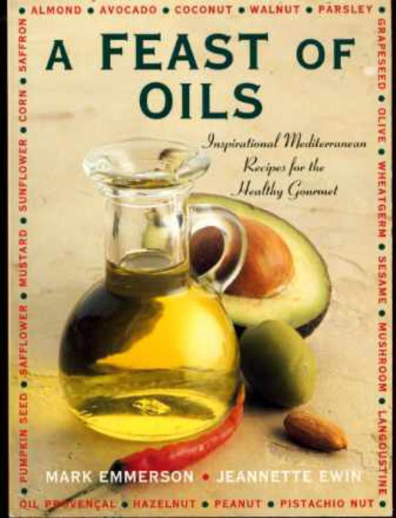 Image for A Feast of Oils: Inspirational Mediterranean Recipes for the Healthy Gourmet