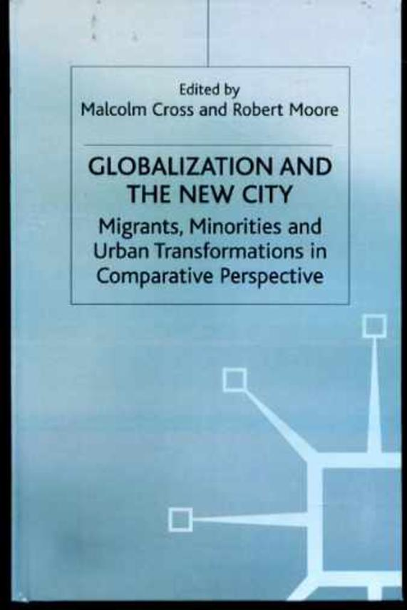 Image for Globalization and the New City: Migrants, Minorities and Urban Transformations in Comparative Perspective