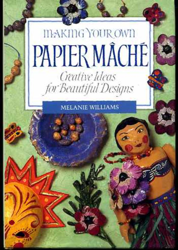Image for Making Your Own Papier Mâché : Creative Ideas for Beautiful Designs