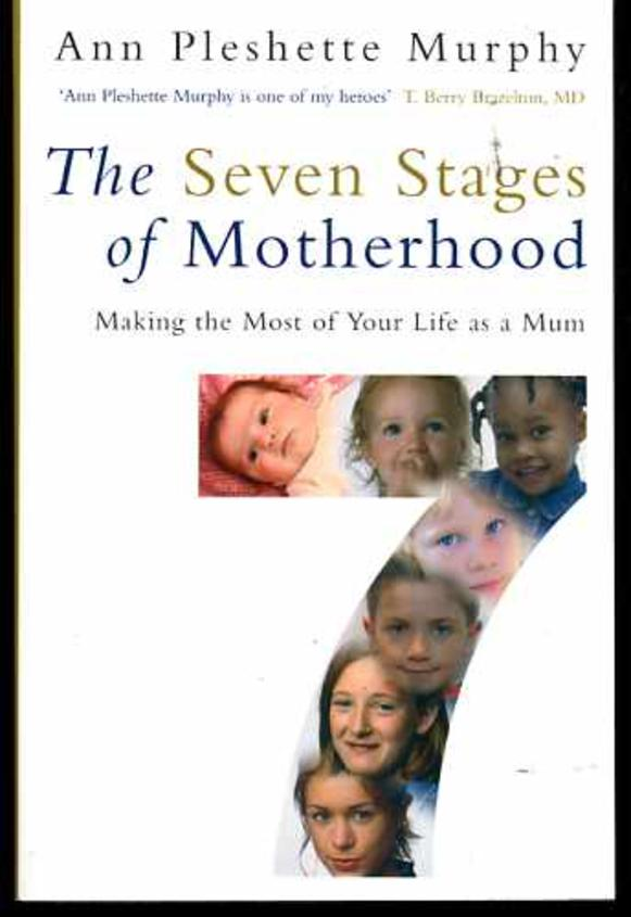 Image for The Seven Stages of Motherhood : Making the Most of Your Life as a Mum