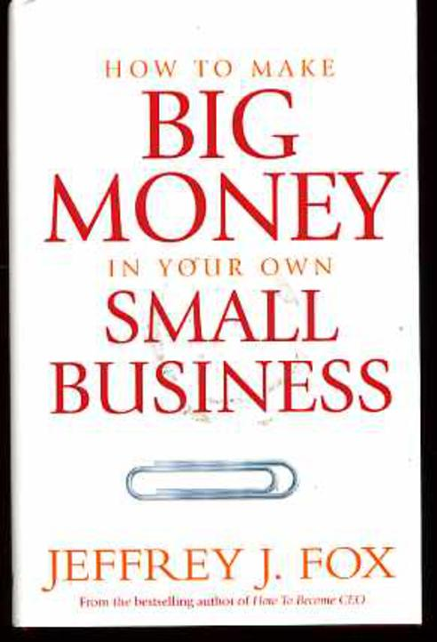 Image for How to Make Big Money in Your Own Small Business: Unexpected Rules Every Small Business Owner Needs to Know