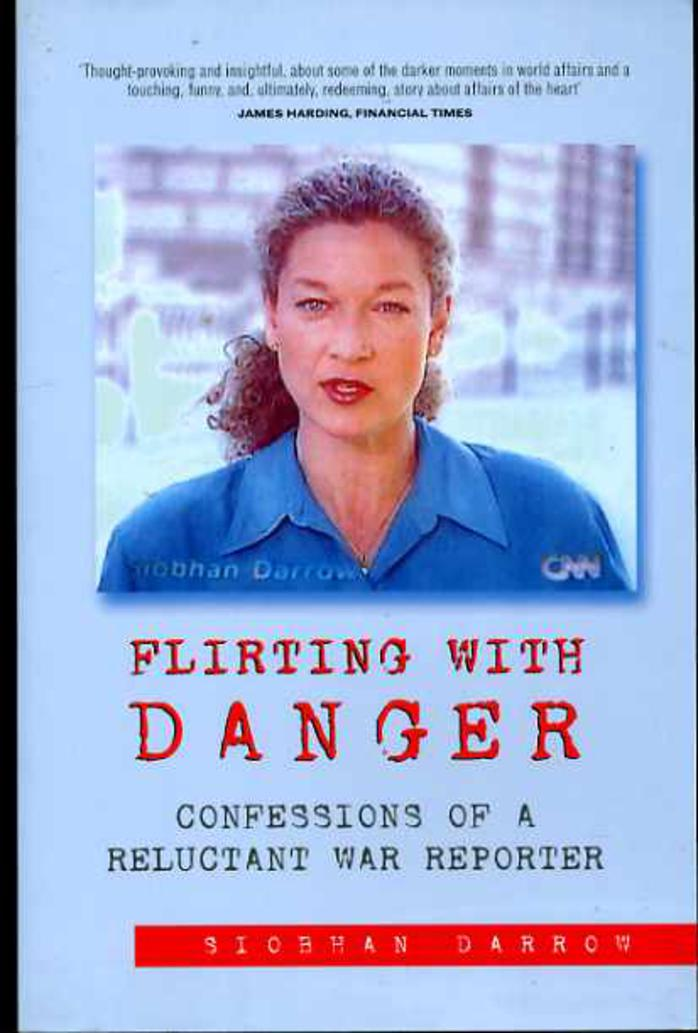 Image for Flirting with Danger: Confessions of a Reluctant War Reporter
