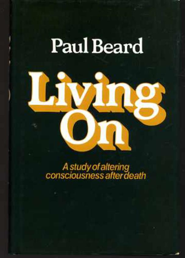 Image for Living On: A Study of Altering Consciousness after Death