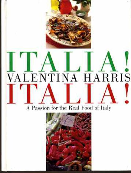 Image for Italia! Italia!: A Passion for the Real Food of Italy