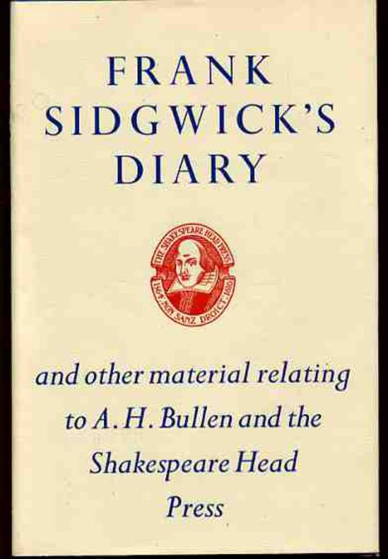 Image for Frank Sidgwick's Diary and Other Material Relating to A. H. Bullen, & the Shakespeare Head Press at Stratford-Upon-Avon