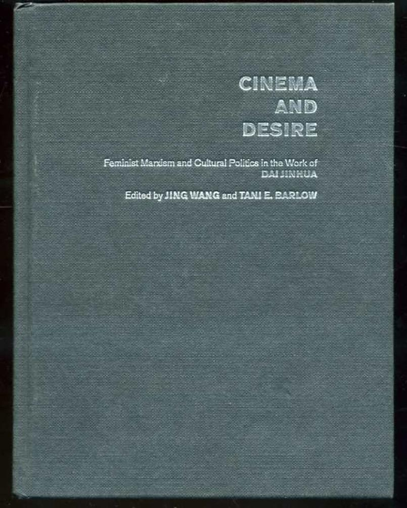 Image for Cinema and Desire: Feminist Marxism and Cultural Politics in the Work of Dai Jinhua