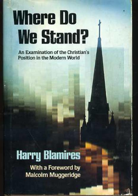 Image for Where Do We Stand? An Examination of the Christian's position in the Modern World