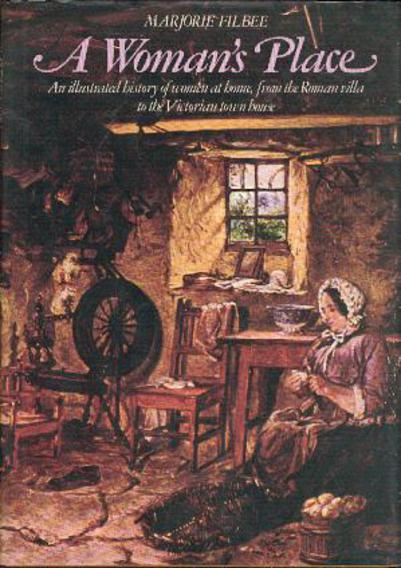 Image for A Woman's Place: An Illustrated History of Women at Home from the Roman Villa to the Victorian Town House