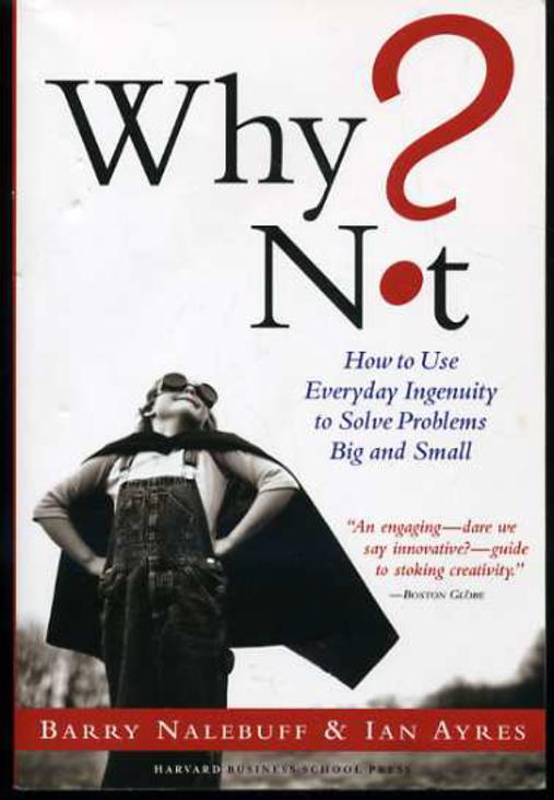 Image for Why Not? : How to Use Everyday Ingenuity to Solve Problems Big and Small