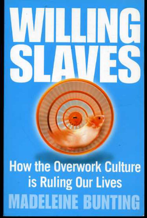 Image for Willing Slaves: How the Overwork Culture is Ruling Our Lives