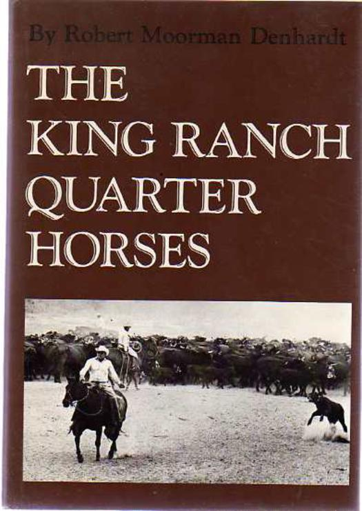 Image for The King Ranch Quarter Horses, and Something of the Ranch and the Men That Bred Them: And Something of the Ranch and the Men That Bred Them