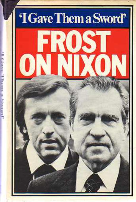 Image for 'I Gave Them a Sword' : Behind the Scenes of the Nixon Interviews