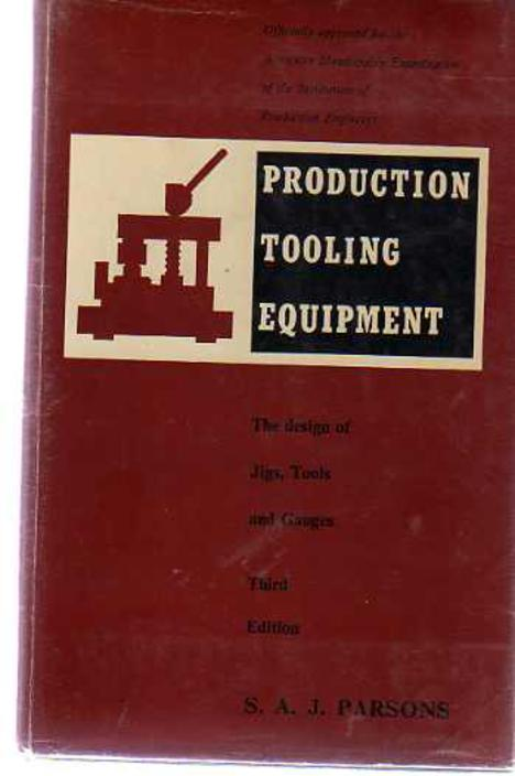 Image for Production Tooling Equipment : The Design of Jigs Tools and Gauges