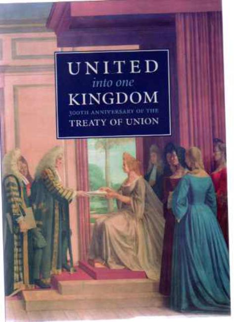 Image for United Into One Kingdom : 300th Anniversary of the Treaty of Union