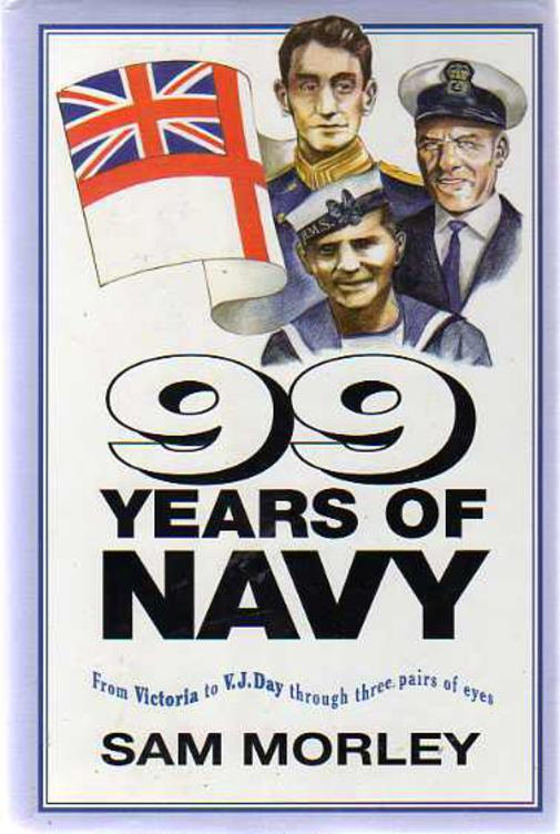Image for 99 Years of Navy : From Victoria to VJ Day Through Three Pairs of Eyes