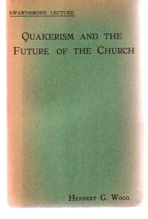 Image for Quakerism and the Future of the Church - The Swarthmore Lecture 1920