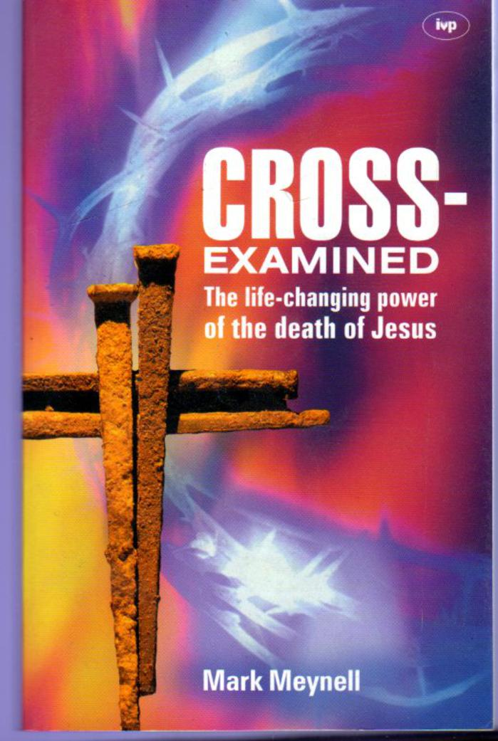 Image for Cross-Examined : The Life-changing Power of the Death of Jesus