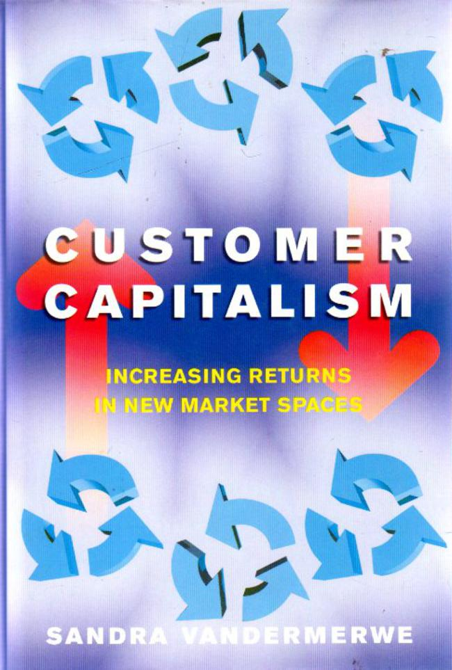 Image for Customer Capitalism : The New Business Model for Achieving Increasing Returns in New Market Spaces
