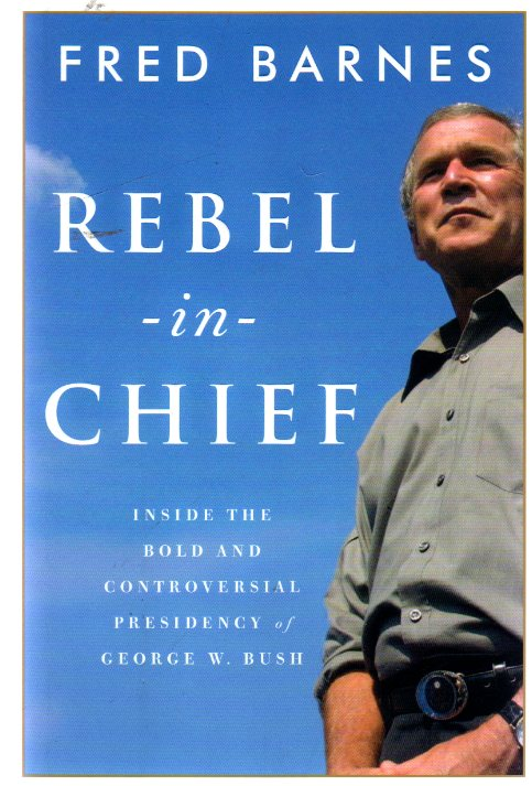 Image for Rebel-in-Chief : Inside the Bold and Controversial Presidency of George W. Bush