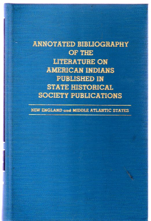 Image for Annotated Bibliography of the Literature on American Indians Published in State Historical Society Publications, New England and Middle Atlantic States
