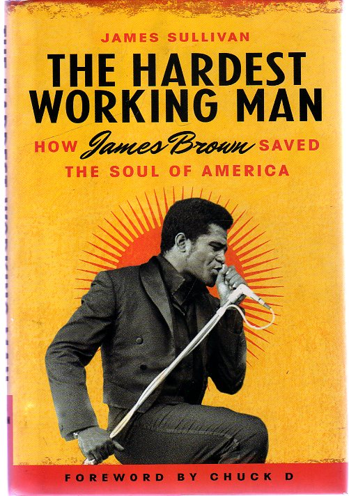 Image for The Hardest Working Man: How James Brown Saved the Soul of America
