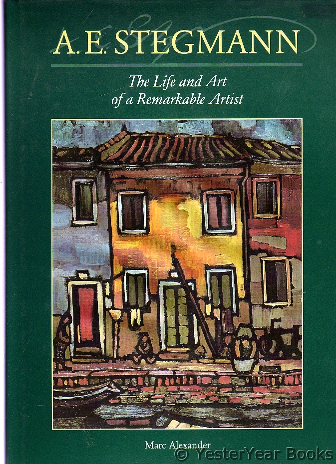Image for A.E. Stegmann : The Life and Art of a Remarkable Artist