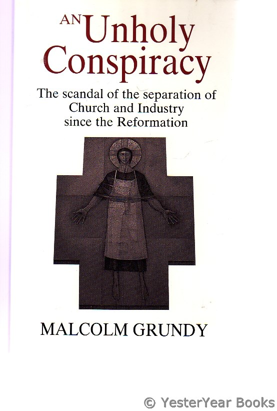 Image for Unholy Conspiracy : Scandal of the Separation of Church and Industry since the Reformation