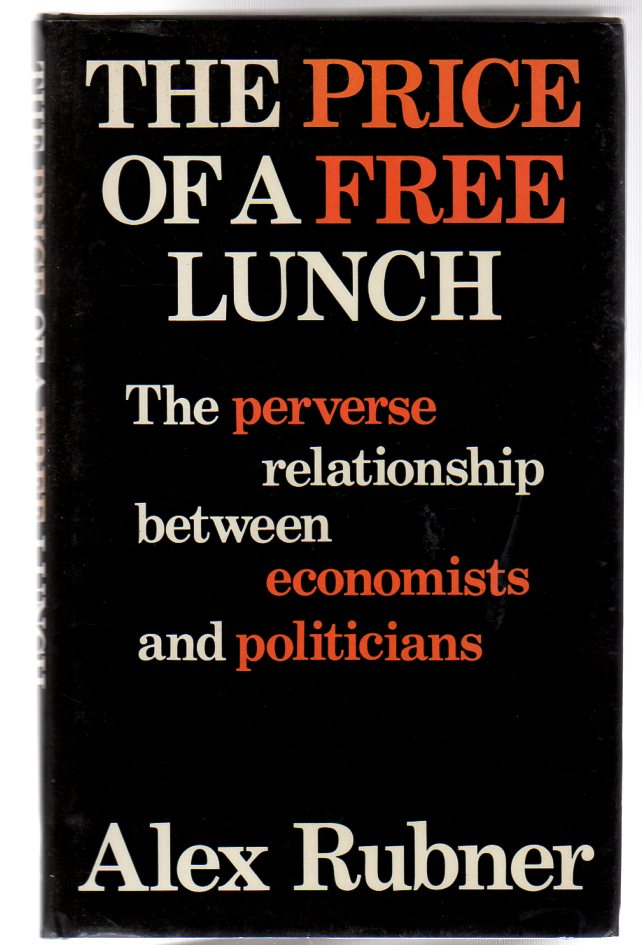 Image for The Price of a Free Lunch : The Perverse Relationship Between Economists and Politicians - SIGNED COPY