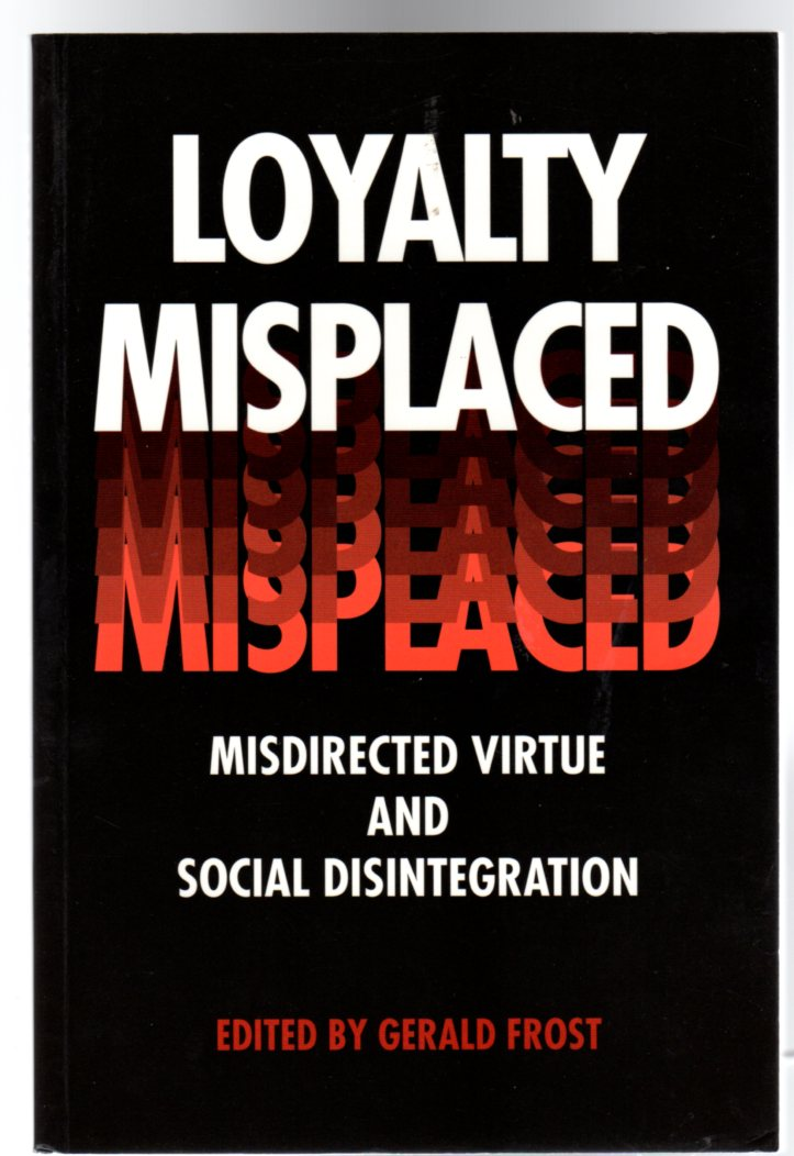 Image for Loyalty Misplaced : Misdirected Virtue and Social Disintegration