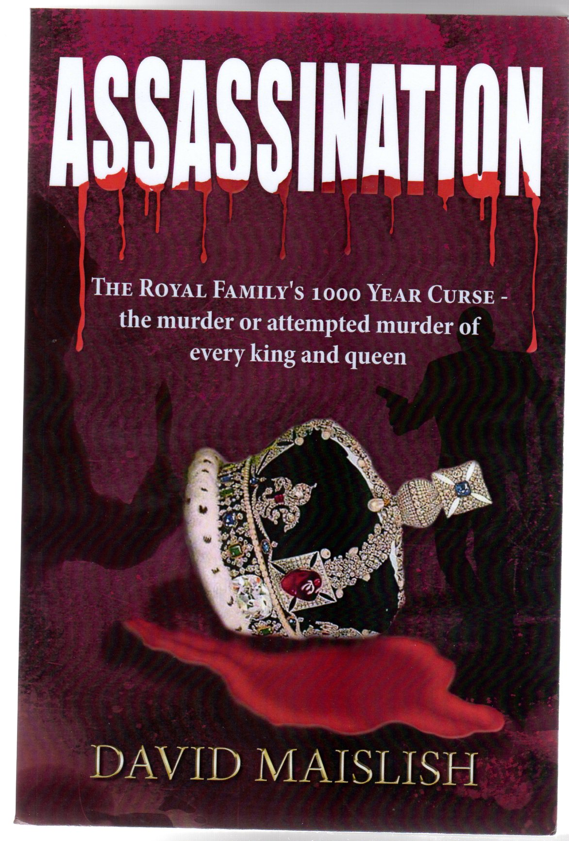 Image for Assassination - The Royal Family's 1000 Year Curse - the Murder or Attempted Murder of Every King and Queen