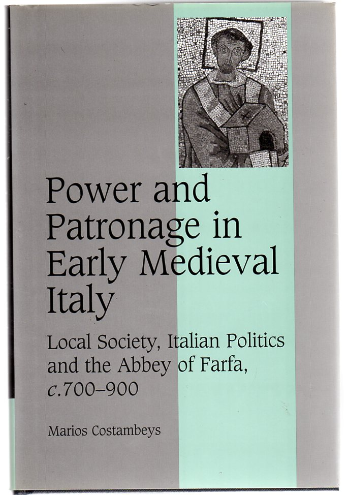 Image for Power and Patronage in Early Medieval Italy : Local Society, Italian Politics and the Abbey of Farfa, c.700-900 (