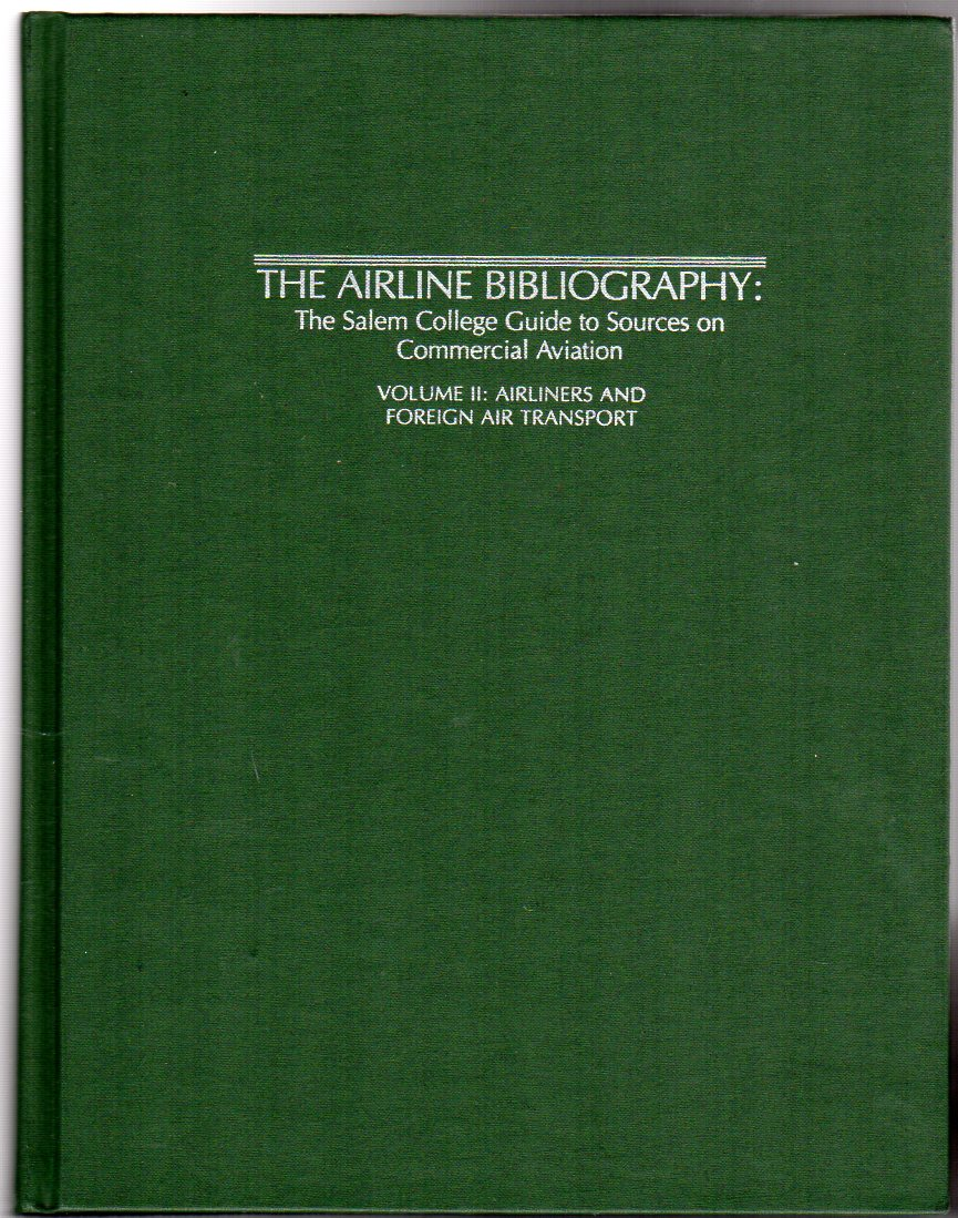 Image for The Airline Bibliography: The Salem College Guide to Sources on Commercial Aviation : Airliners and Foreign Air Transport:Volume II Airliners and Foreign Air Transport